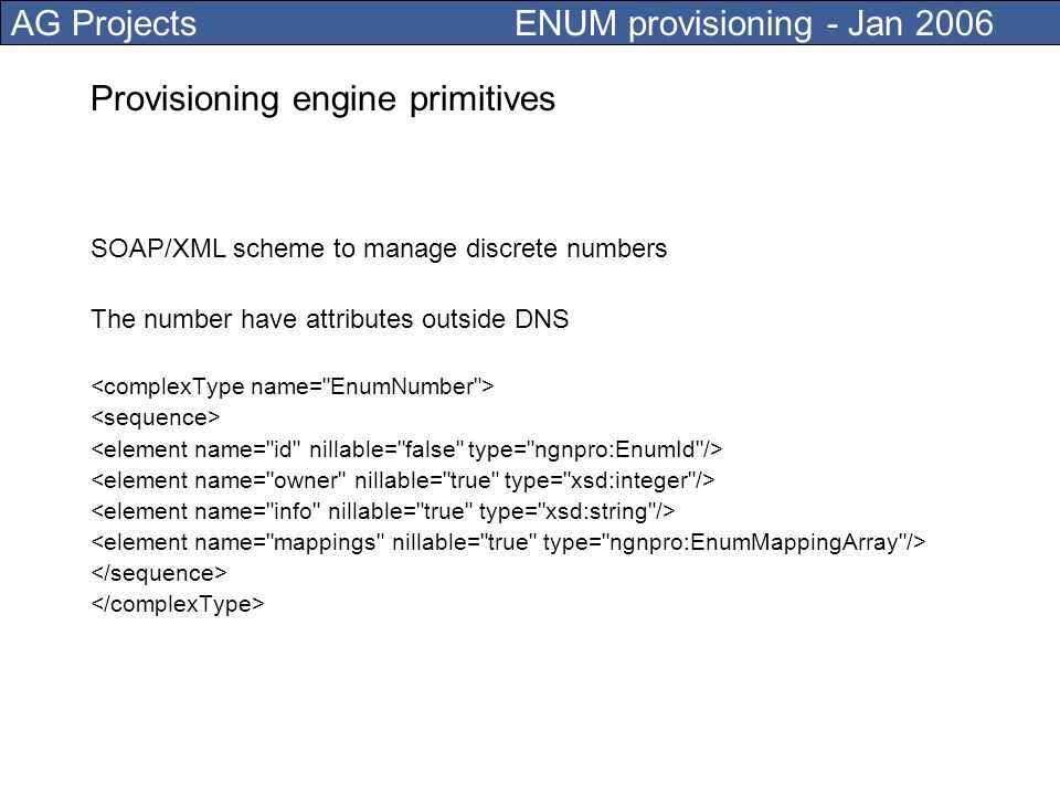 AG Projects ENUM provisioning - Jan 2006 SOAP/XML engine primitives SOAP/XML scheme to manage zone records The zones store numbers