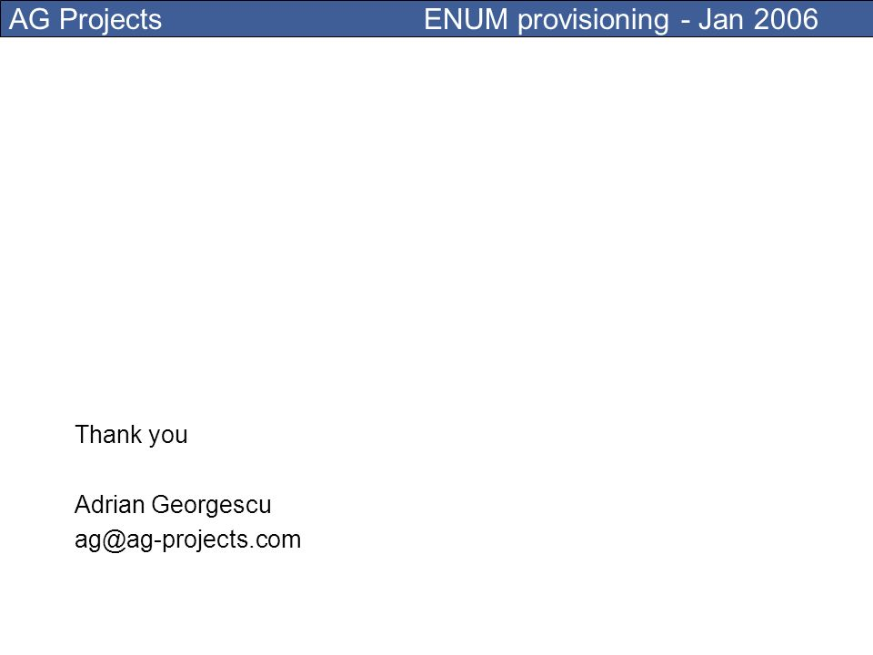 AG Projects ENUM provisioning - Jan 2006 This presentation is available at http://ag-projects.com/ENUM/
