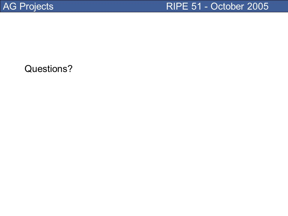 AG Projects RIPE 51 - October 2005 Questions