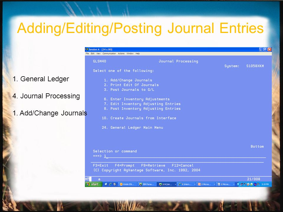 1. General Ledger 4. Journal Processing 1. Add/Change Journals Adding/Editing/Posting Journal Entries