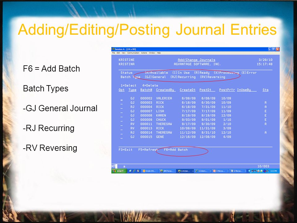 F6 = Add Batch Batch Types -GJ General Journal -RJ Recurring -RV Reversing Adding/Editing/Posting Journal Entries
