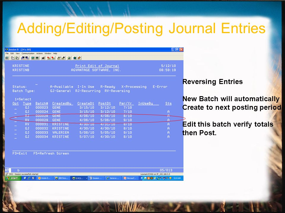 Reversing Entries New Batch will automatically Create to next posting period Edit this batch verify totals then Post.