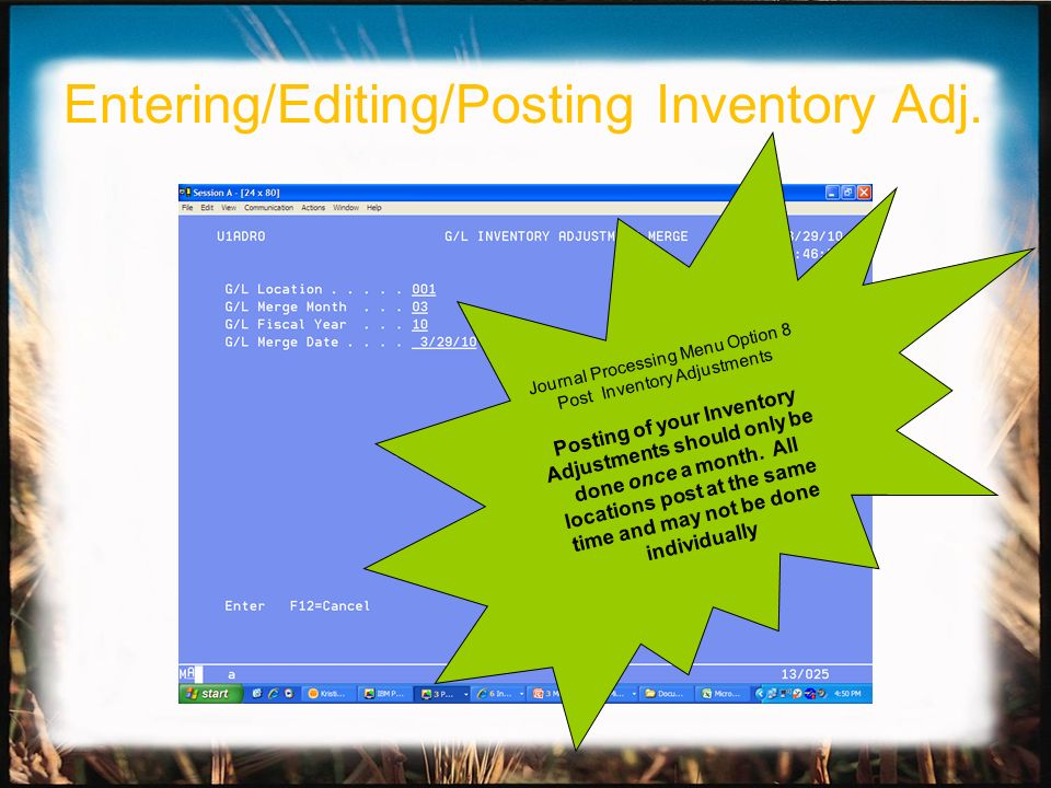 Journal Processing Menu Option 8 Post Inventory Adjustments Posting of your Inventory Adjustments should only be done once a month. All locations post