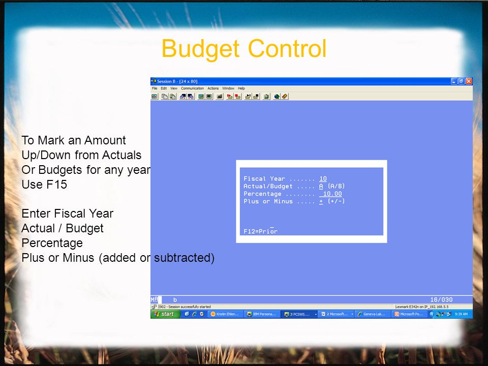 To Mark an Amount Up/Down from Actuals Or Budgets for any year Use F15 Enter Fiscal Year Actual / Budget Percentage Plus or Minus (added or subtracted) Budget Control