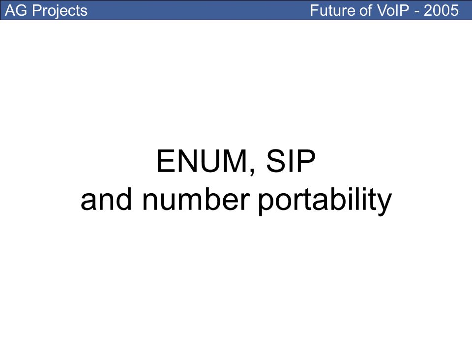 AG Projects Future of VoIP - 2005 ENUM, SIP and number portability