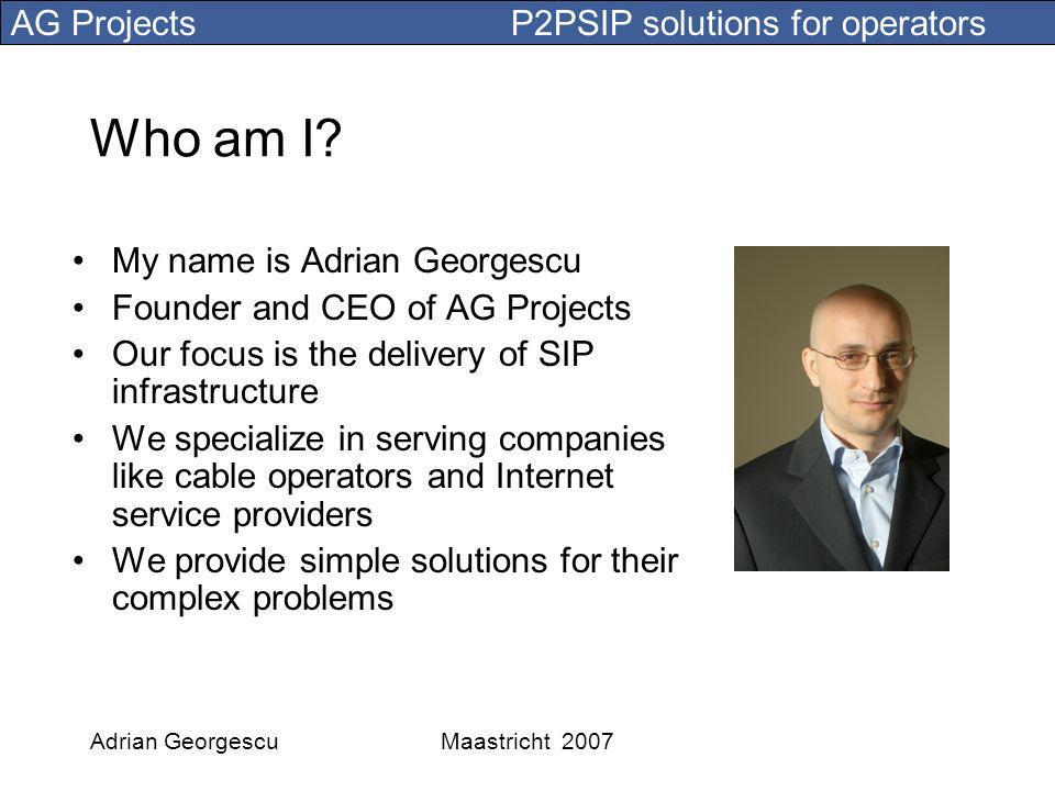 AG Projects P2PSIP solutions for operators Adrian GeorgescuMaastricht 2007 IMS costs are prohibitive Cost of deployment Cost of maintenance, many components, boxes, links Development costs, services deployed only from the core It will deliver for a huge cost less than your consumers got from Skype yesterday