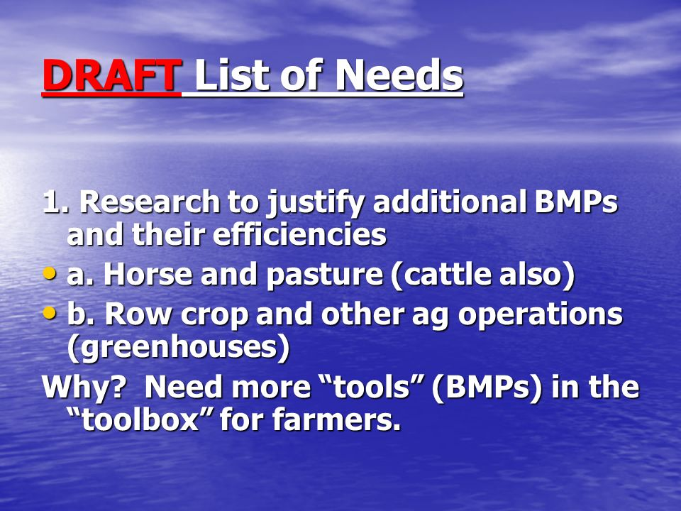 DRAFT List of Needs 1. Research to justify additional BMPs and their efficiencies a.