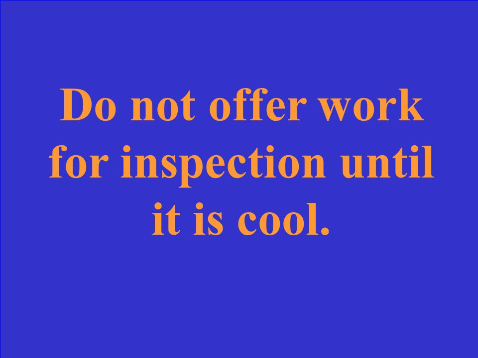 Do not offer work for inspection until it is _________.