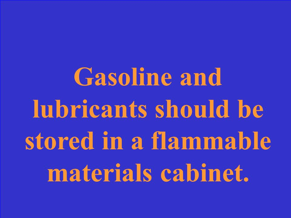 Gasoline and lubricants should be stored in _________.