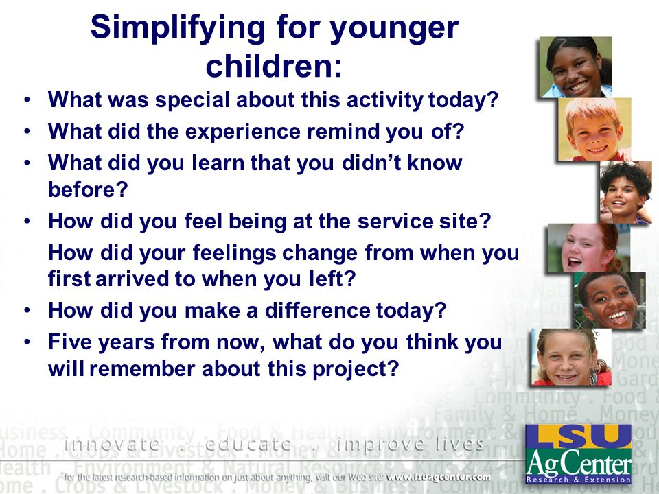 Simplifying for younger children: What was special about this activity today.