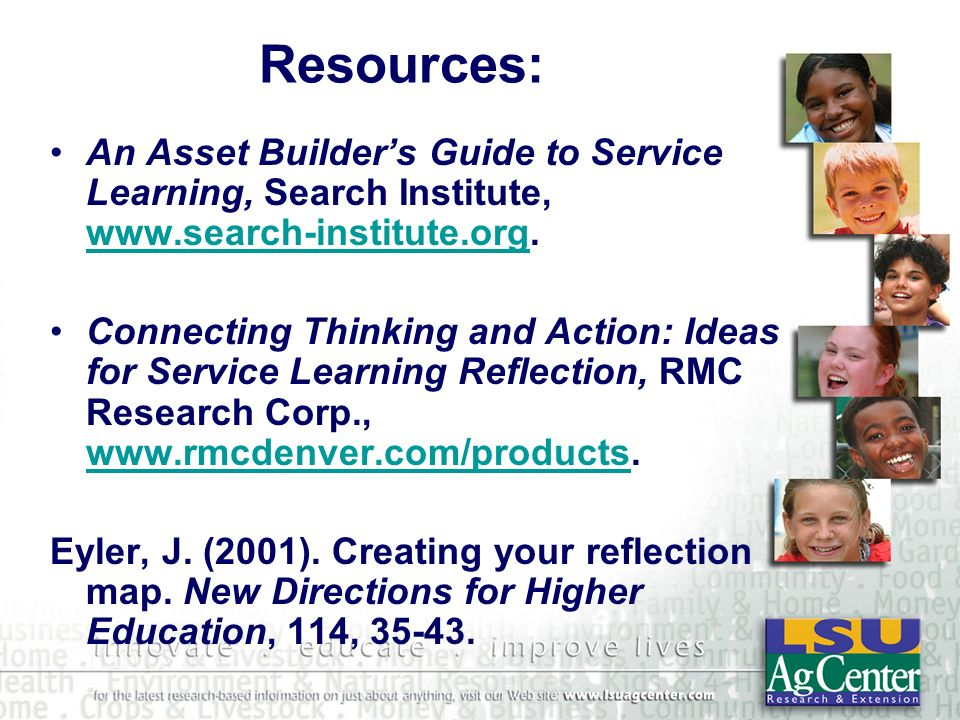 Resources: An Asset Builders Guide to Service Learning, Search Institute, www.search-institute.org. www.search-institute.org Connecting Thinking and A