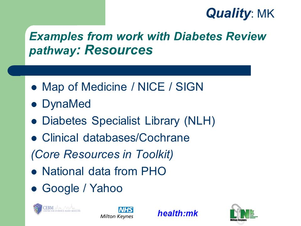 health:mk Quality : MK Examples from work with Diabetes Review pathway : Resources Map of Medicine / NICE / SIGN DynaMed Diabetes Specialist Library (
