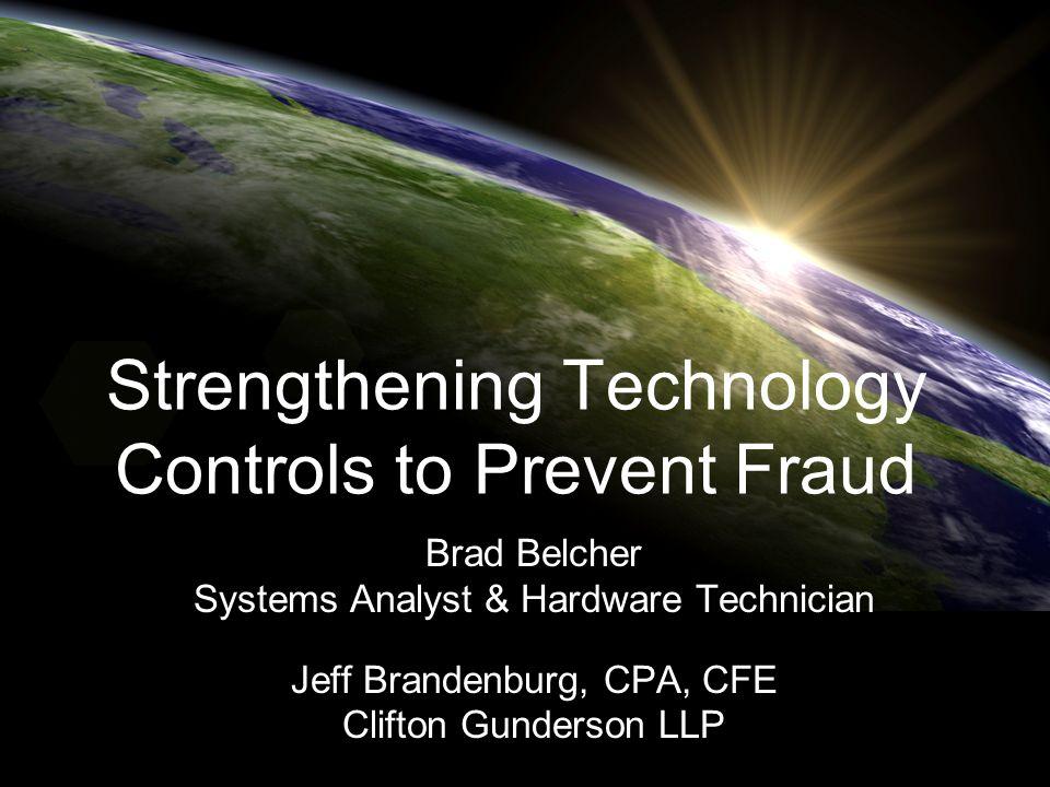 Strengthening Technology Controls to Prevent Fraud Brad Belcher Systems Analyst & Hardware Technician Jeff Brandenburg, CPA, CFE Clifton Gunderson LLP