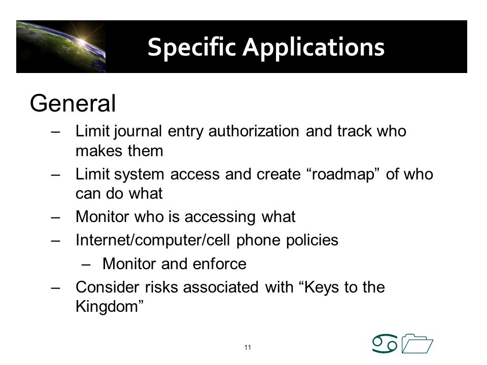 a1 11 Specific Applications General –Limit journal entry authorization and track who makes them –Limit system access and create roadmap of who can do