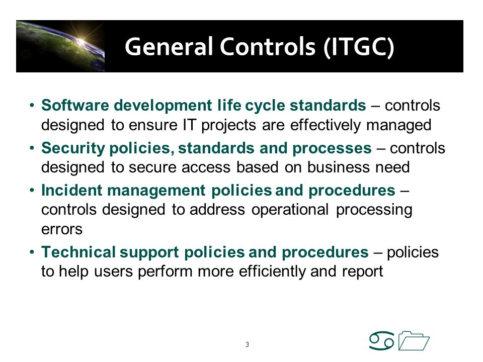 a1 3 General Controls (ITGC) Software development life cycle standards – controls designed to ensure IT projects are effectively managed Security poli