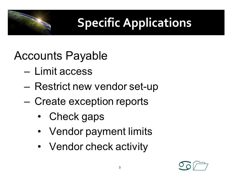 a1 9 Specific Applications Accounts Payable –Limit access –Restrict new vendor set-up –Create exception reports Check gaps Vendor payment limits Vendo