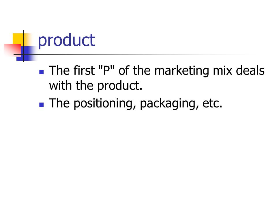 The Marketing Mix PRODUCT - what is it that you are going to sell.
