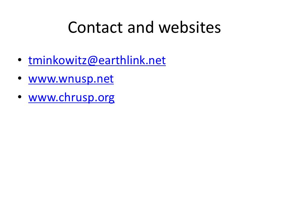Contact and websites tminkowitz@earthlink.net www.wnusp.net www.chrusp.org
