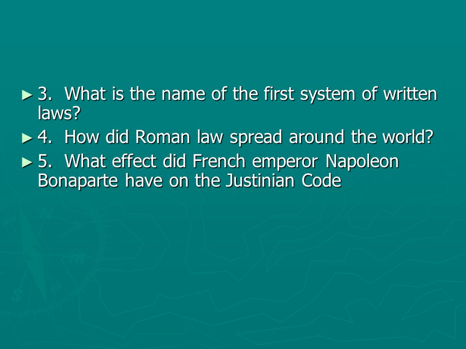 3. What is the name of the first system of written laws? 3. What is the name of the first system of written laws? 4. How did Roman law spread around t