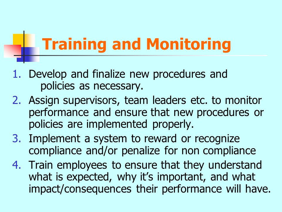 Training and Monitoring 1.Develop and finalize new procedures and policies as necessary. 2.Assign supervisors, team leaders etc. to monitor performanc
