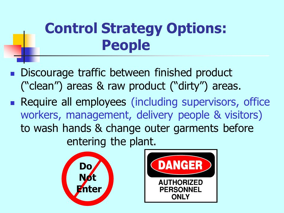 Control Strategy Options: People Discourage traffic between finished product (clean) areas & raw product (dirty) areas. Require all employees (includi