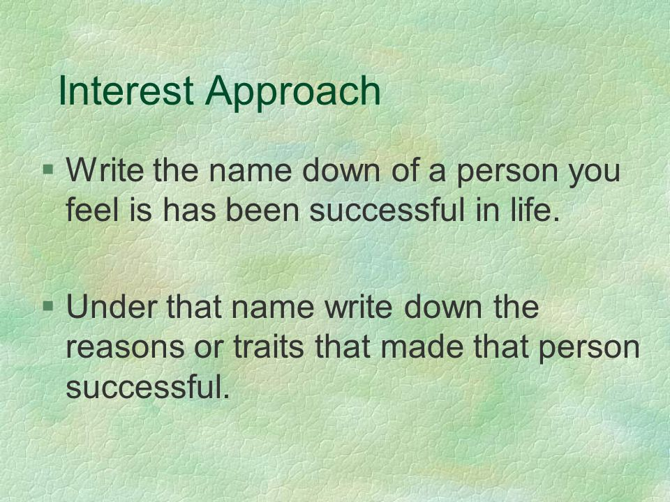 Interest Approach §Write the name down of a person you feel is has been successful in life.