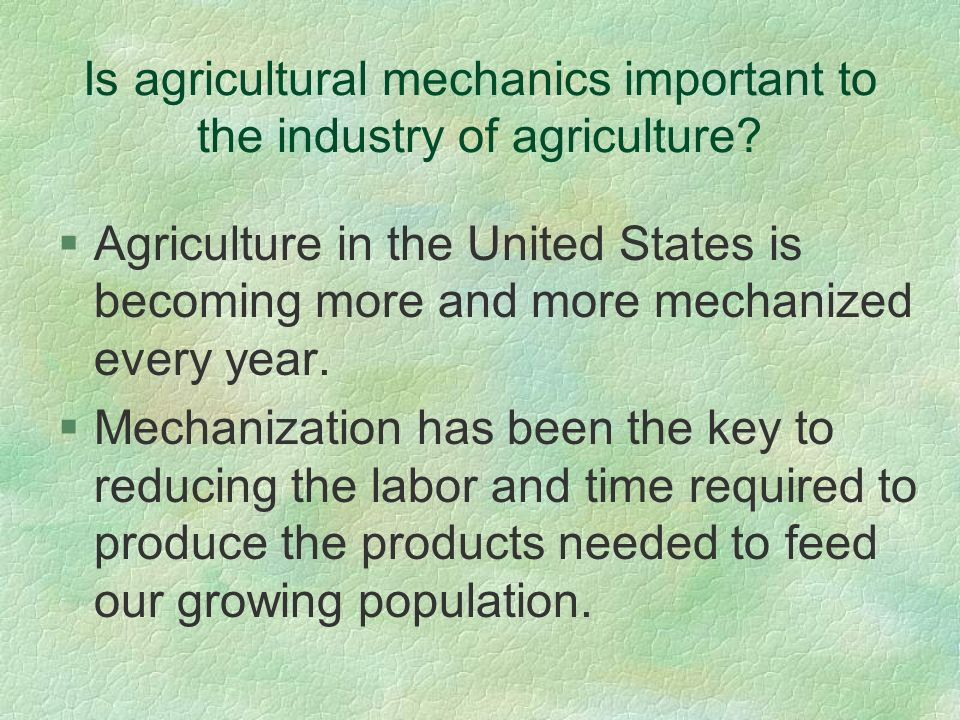 Is agricultural mechanics important to the industry of agriculture.