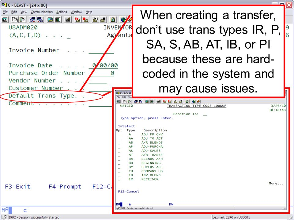 - Trans Types can be customer created in the inventory file setup menu option 5. (8-6-5) - When creating a transfer, dont use trans types IR, P, SA, S