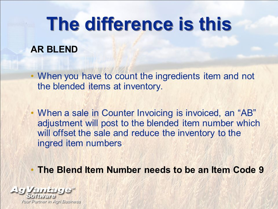 The difference is this AR BLEND When you have to count the ingredients item and not the blended items at inventory. When a sale in Counter Invoicing i