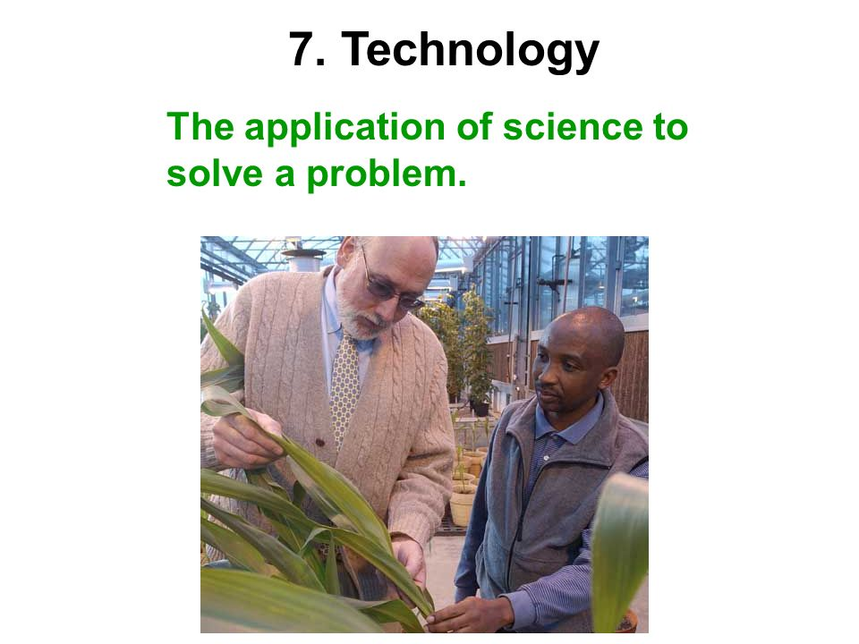 The application of science to solve a problem. 7. Technology