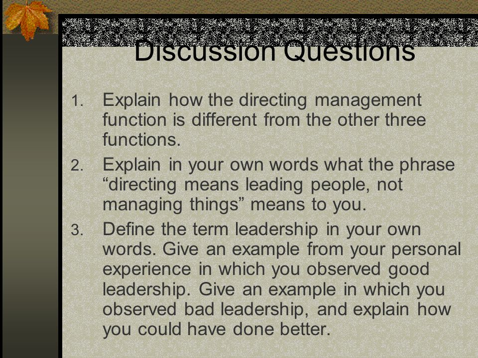 Discussion Questions 1. Explain how the directing management function is different from the other three functions. 2. Explain in your own words what t