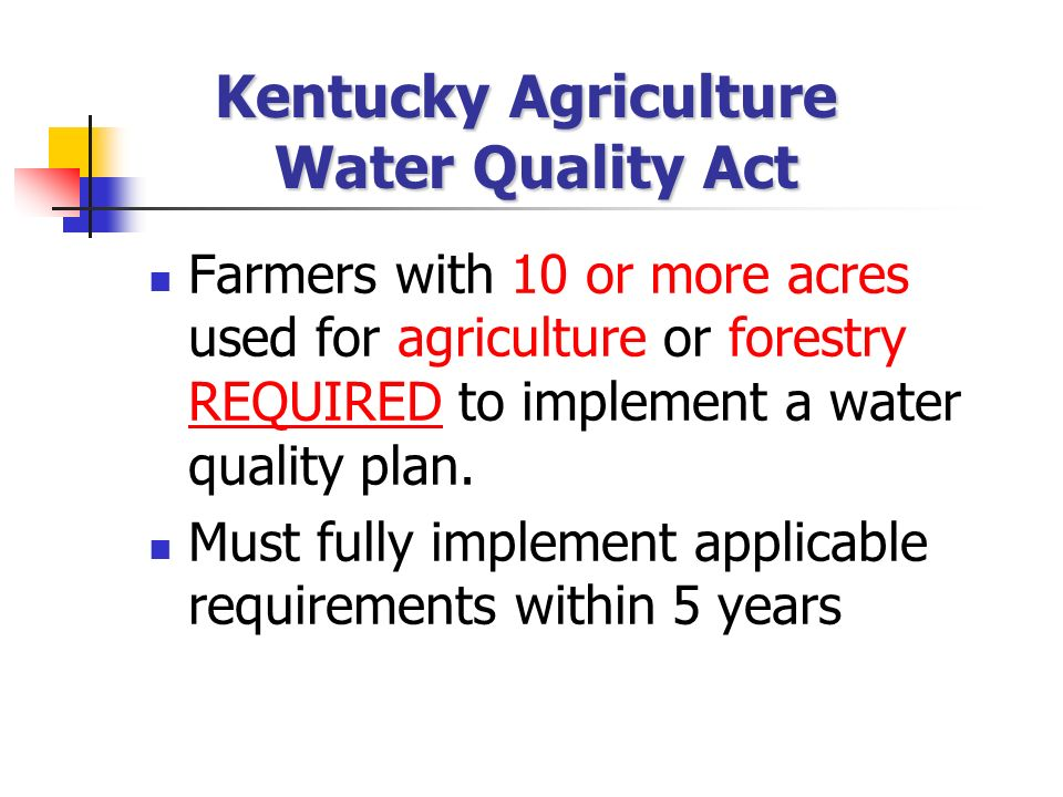 Farmers with 10 or more acres used for agriculture or forestry REQUIRED to implement a water quality plan. Must fully implement applicable requirement
