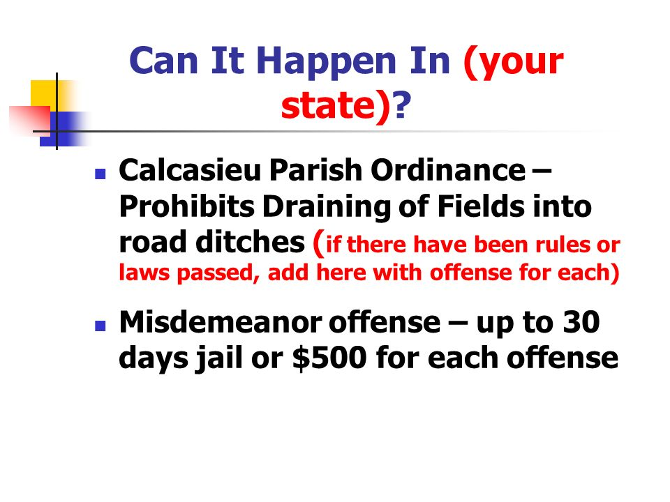 Can It Happen In (your state)? Calcasieu Parish Ordinance – Prohibits Draining of Fields into road ditches ( if there have been rules or laws passed,