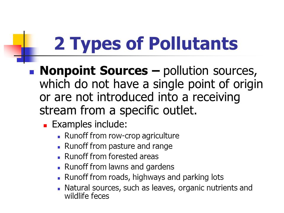Nonpoint Sources – pollution sources, which do not have a single point of origin or are not introduced into a receiving stream from a specific outlet.