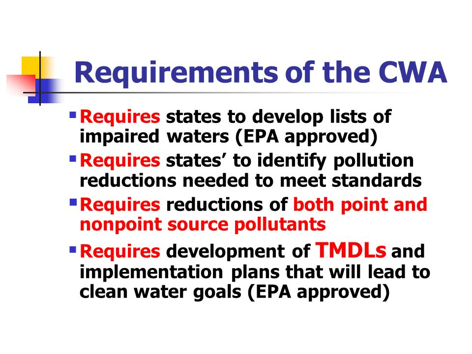 Requires states to develop lists of impaired waters (EPA approved) Requires states to identify pollution reductions needed to meet standards Requires