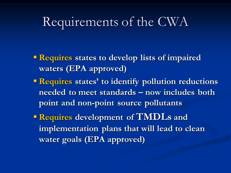 Requires states to develop lists of impaired waters (EPA approved) Requires states to develop lists of impaired waters (EPA approved) Requires states