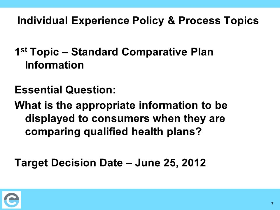 7 Individual Experience Policy & Process Topics 1 st Topic – Standard Comparative Plan Information Essential Question: What is the appropriate informa