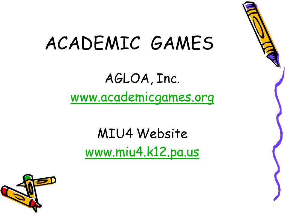ACADEMIC GAMES AGLOA, Inc. www.academicgames.org MIU4 Website www.miu4.k12.pa.us