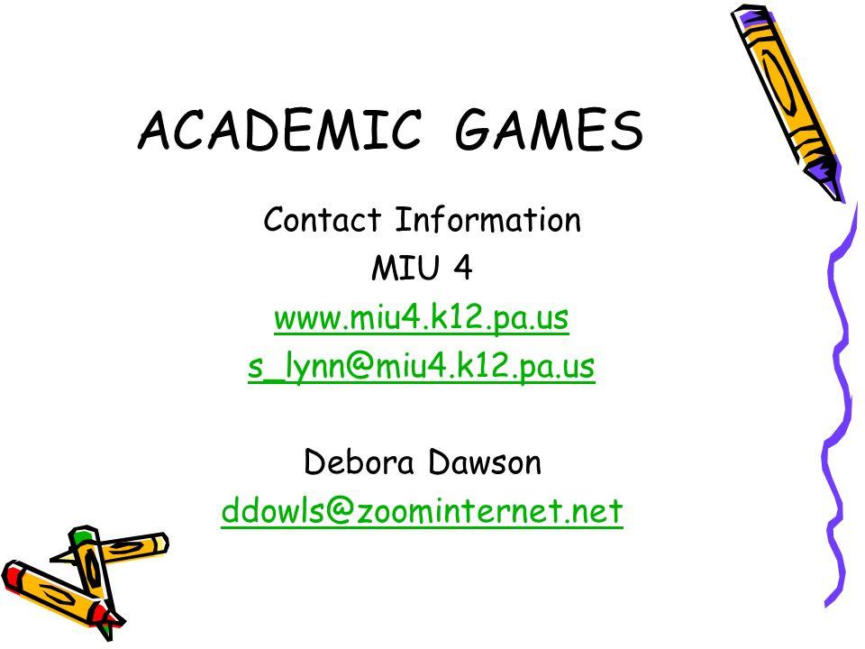 ACADEMIC GAMES Contact Information MIU 4 www.miu4.k12.pa.us s_lynn@miu4.k12.pa.us Debora Dawson ddowls@zoominternet.net