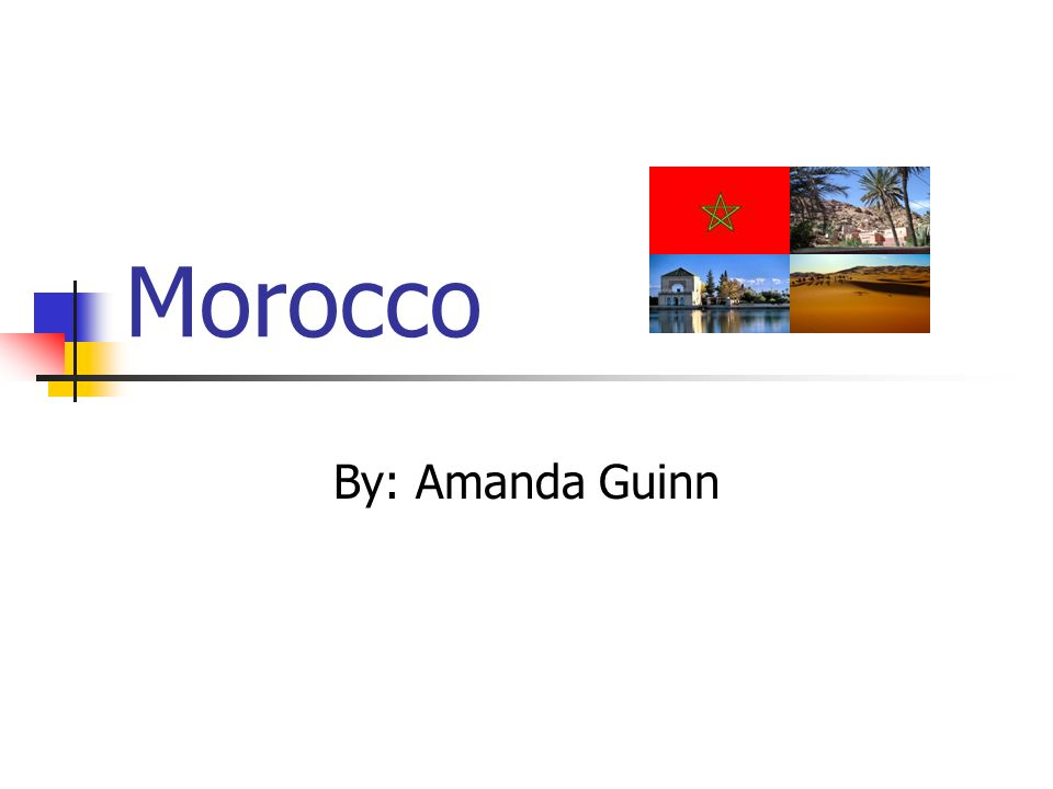 Morocco By: Amanda Guinn