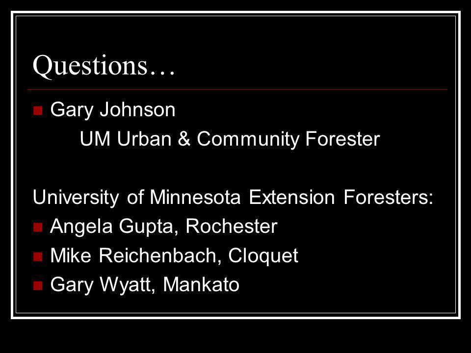 Questions… Gary Johnson UM Urban & Community Forester University of Minnesota Extension Foresters: Angela Gupta, Rochester Mike Reichenbach, Cloquet G