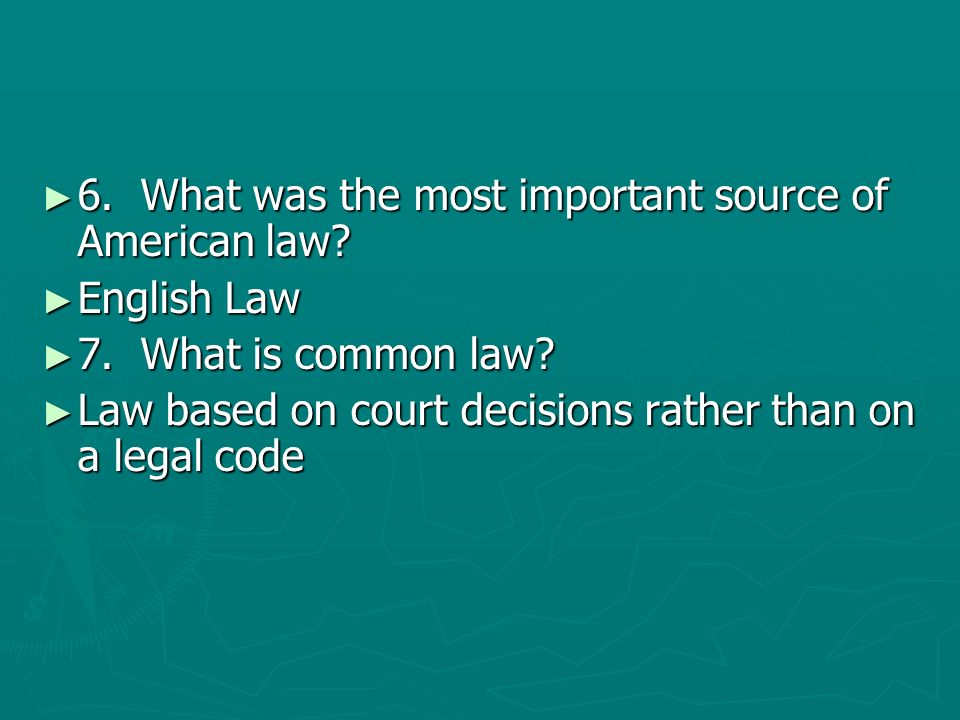 6. What was the most important source of American law? 6. What was the most important source of American law? English Law English Law 7. What is commo