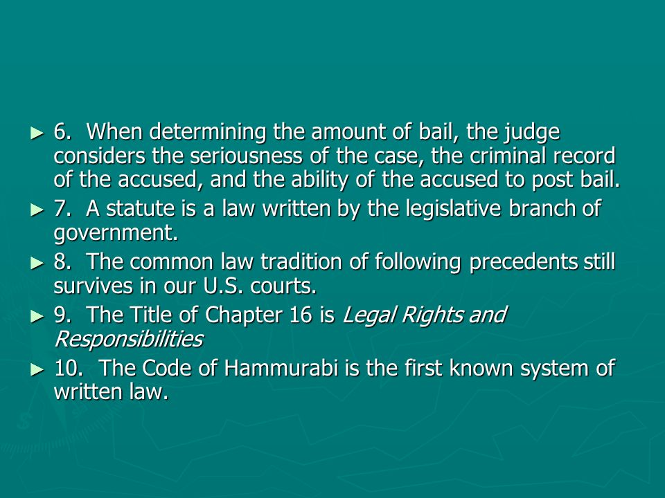 6. When determining the amount of bail, the judge considers the seriousness of the case, the criminal record of the accused, and the ability of the ac