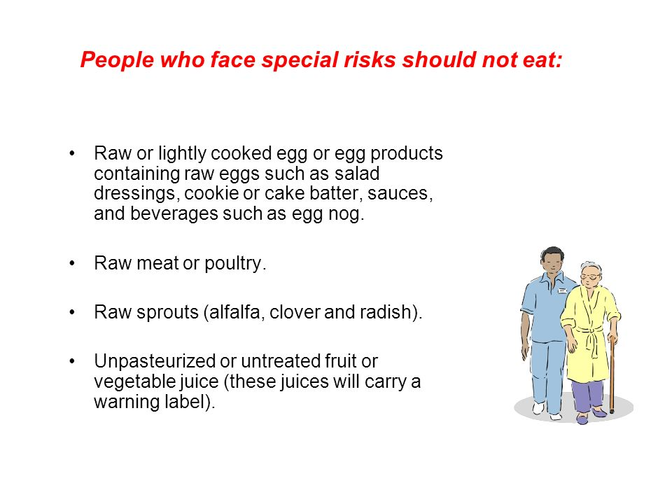 Raw or lightly cooked egg or egg products containing raw eggs such as salad dressings, cookie or cake batter, sauces, and beverages such as egg nog. R