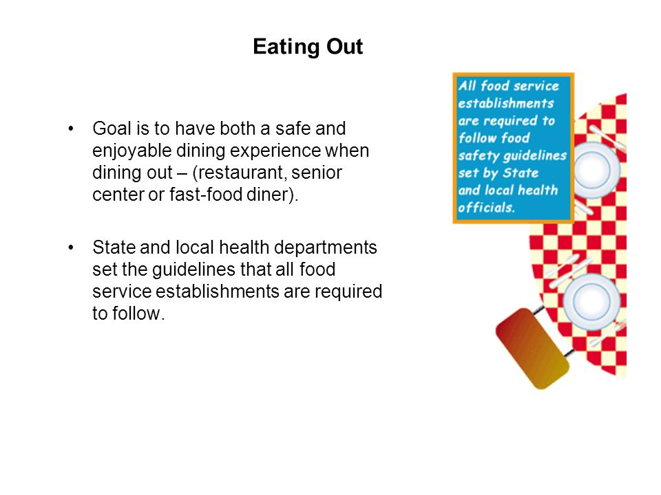 Eating Out Goal is to have both a safe and enjoyable dining experience when dining out – (restaurant, senior center or fast-food diner). State and loc