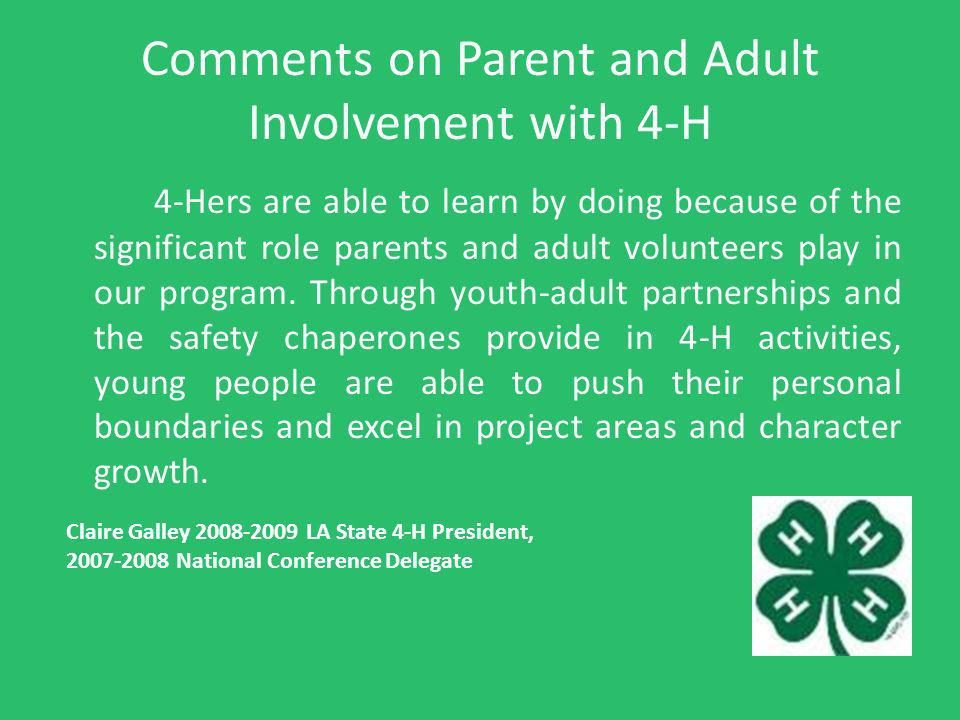 Comments on Parent and Adult Involvement with 4-H 4-Hers are able to learn by doing because of the significant role parents and adult volunteers play in our program.