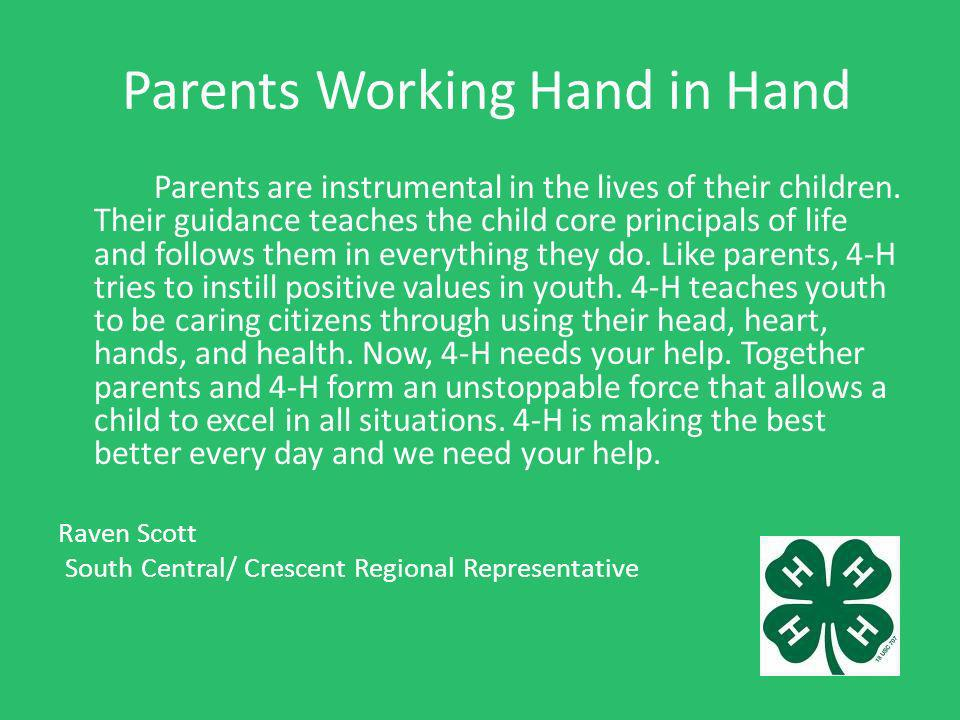 Parents Working Hand in Hand Parents are instrumental in the lives of their children. Their guidance teaches the child core principals of life and fol