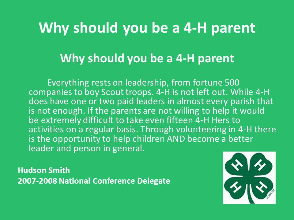Why should you be a 4-H parent Everything rests on leadership, from fortune 500 companies to boy Scout troops.