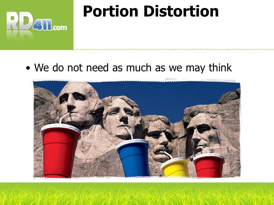 Portion Distortion We do not need as much as we may think
