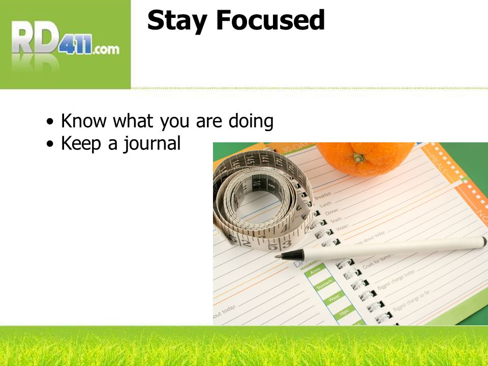 Stay Focused Know what you are doing Keep a journal